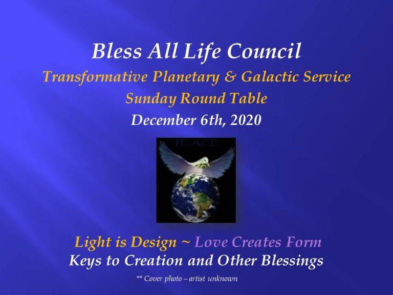 Light is Design Love Creates Form ~ Bless All Life Council: Dec 6 2020