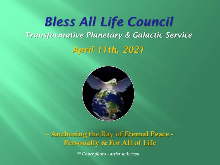 Anchoring the Gold Ray of Eternal Peace ~ Bless All Life Council: April 11th 2021